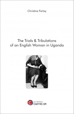 The Trials & Tribulations of an English Woman in Uganda